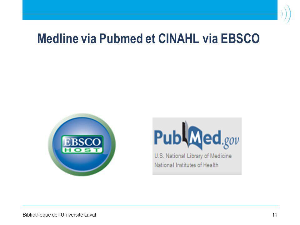 Medline via Pubmed et CINAHL via EBSCO Bibliothèque de l Université Laval11