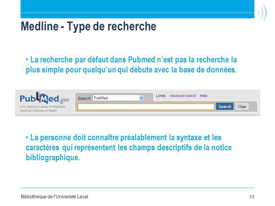 13Bibliothèque de l Université Laval Medline - Type de recherche La recherche par défaut dans Pubmed nest pas la recherche la plus simple pour quelquun qui débute avec la base de données.