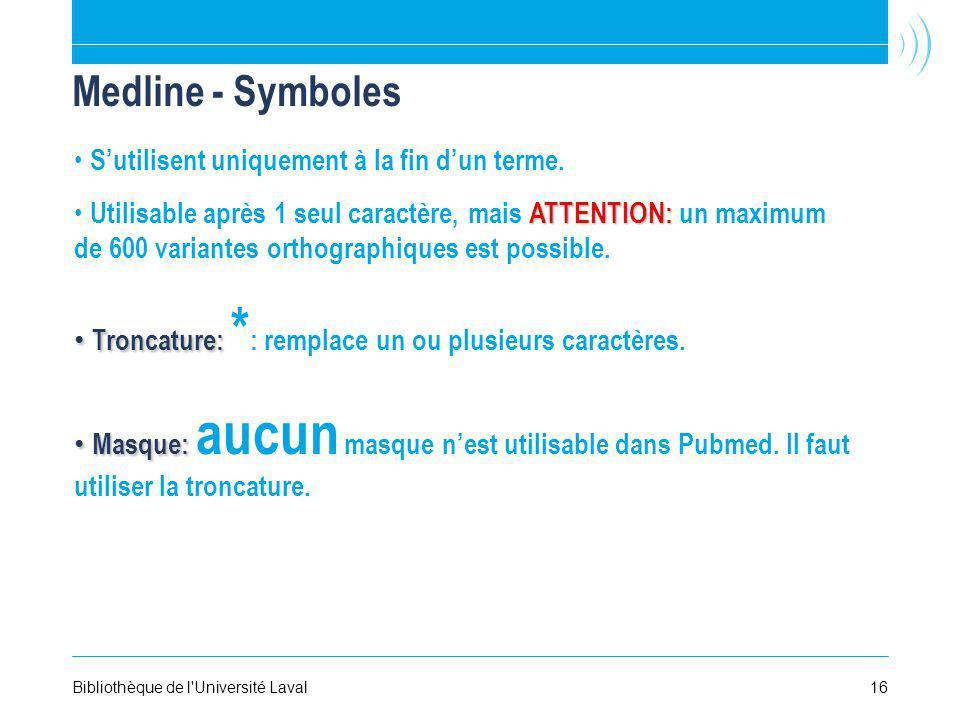 16Bibliothèque de l'Université Laval Medline - Symboles Masque: Masque: aucun masque nest utilisable dans Pubmed. Il faut utiliser la troncature. Tron