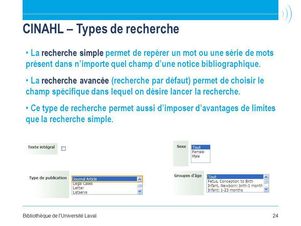 24Bibliothèque de l'Université Laval CINAHL – Types de recherche recherche simple La recherche simple permet de repérer un mot ou une série de mots pr