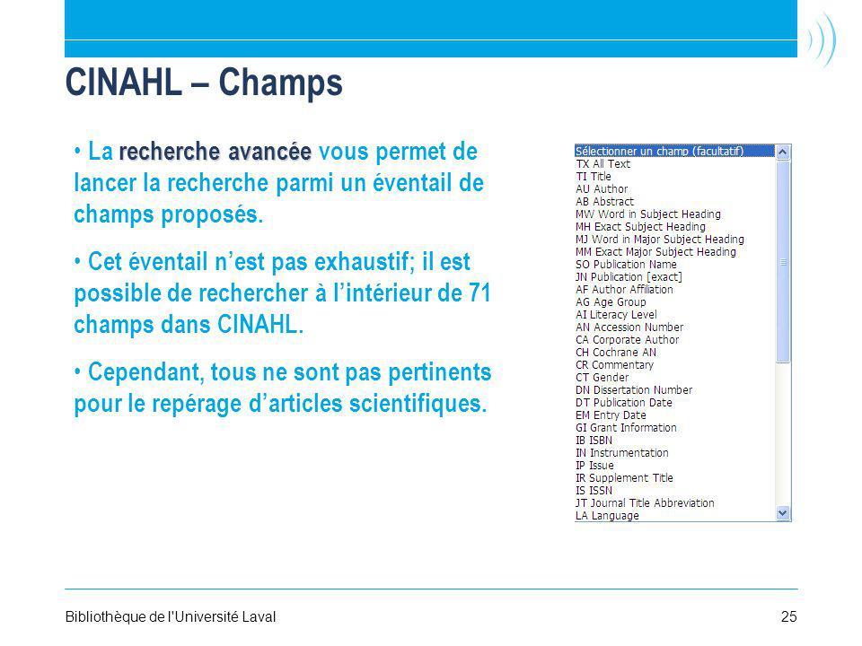 25Bibliothèque de l'Université Laval CINAHL – Champs recherche avancée La recherche avancée vous permet de lancer la recherche parmi un éventail de ch