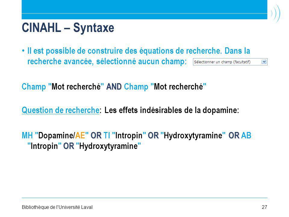 27Bibliothèque de l'Université Laval CINAHL – Syntaxe Il est possible de construire des équations de recherche. Dans la recherche avancée, sélectionné