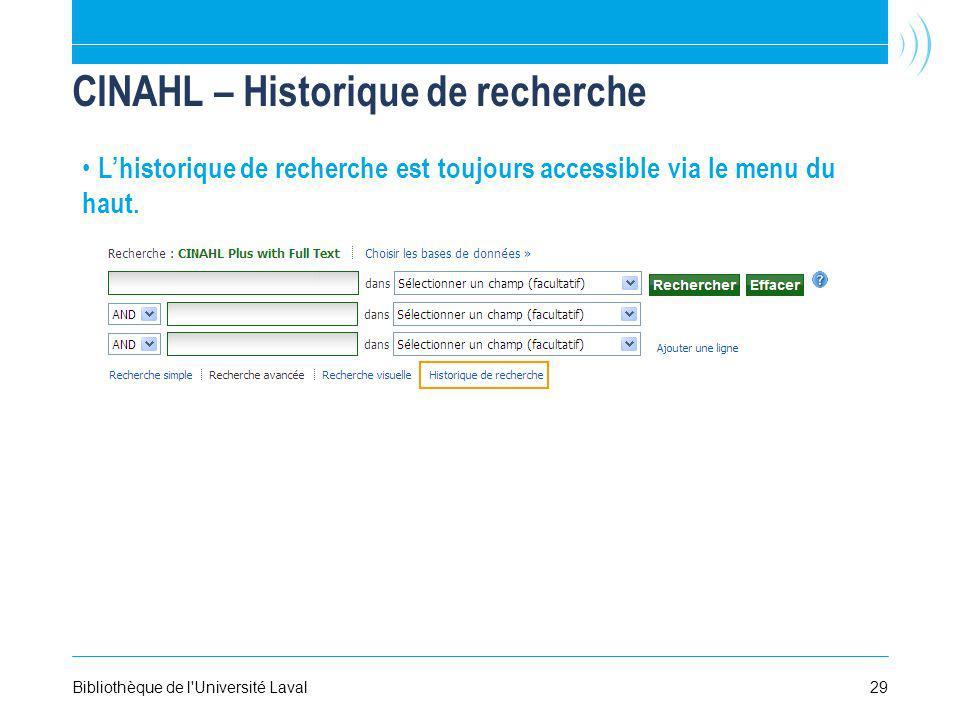 29Bibliothèque de l'Université Laval CINAHL – Historique de recherche Lhistorique de recherche est toujours accessible via le menu du haut.