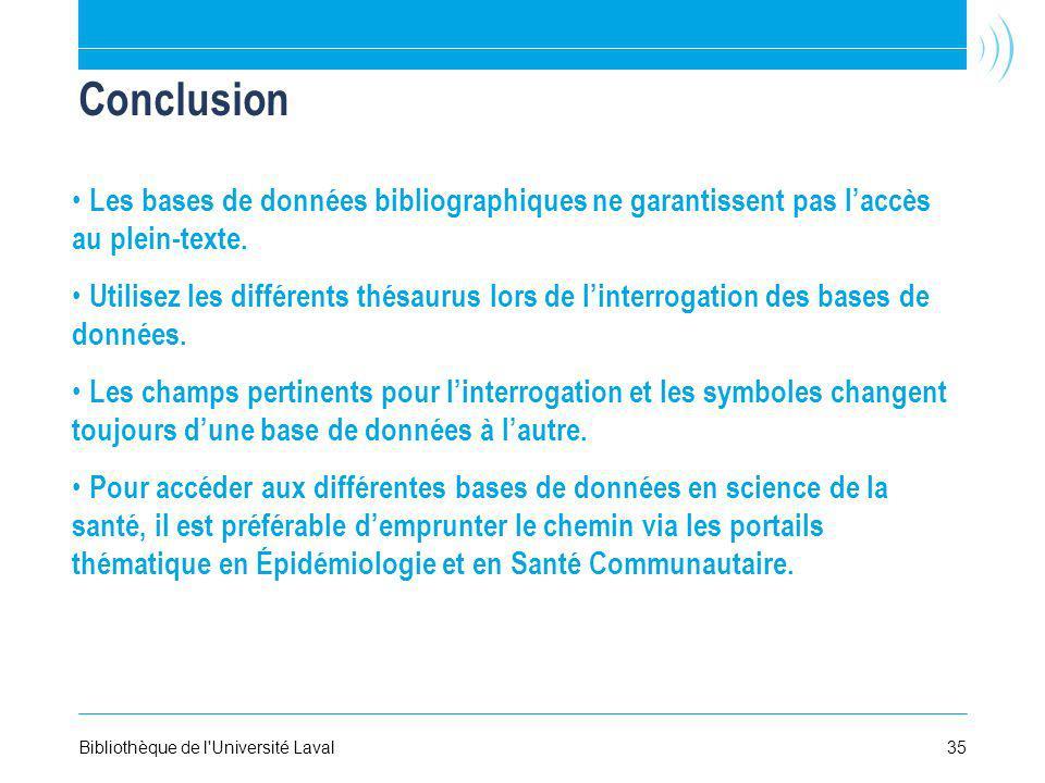 35Bibliothèque de l'Université Laval Conclusion Les bases de données bibliographiques ne garantissent pas laccès au plein-texte. Utilisez les différen