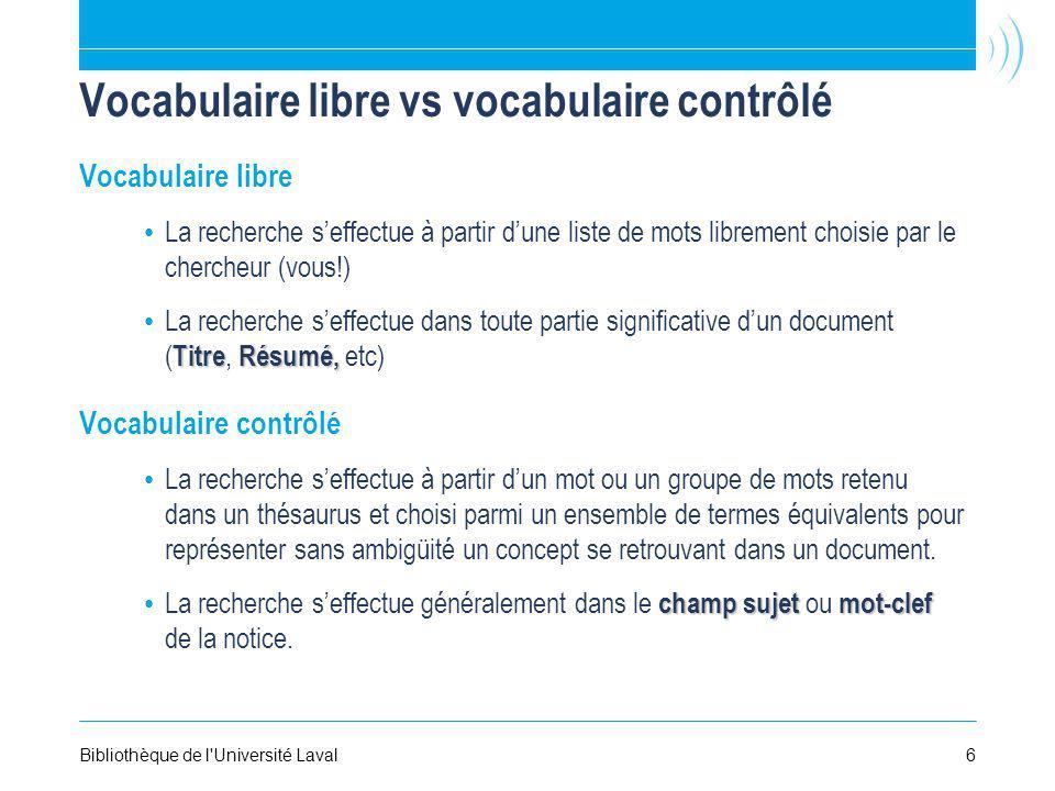 Vocabulaire libre vs vocabulaire contrôlé Vocabulaire libre La recherche seffectue à partir dune liste de mots librement choisie par le chercheur (vou