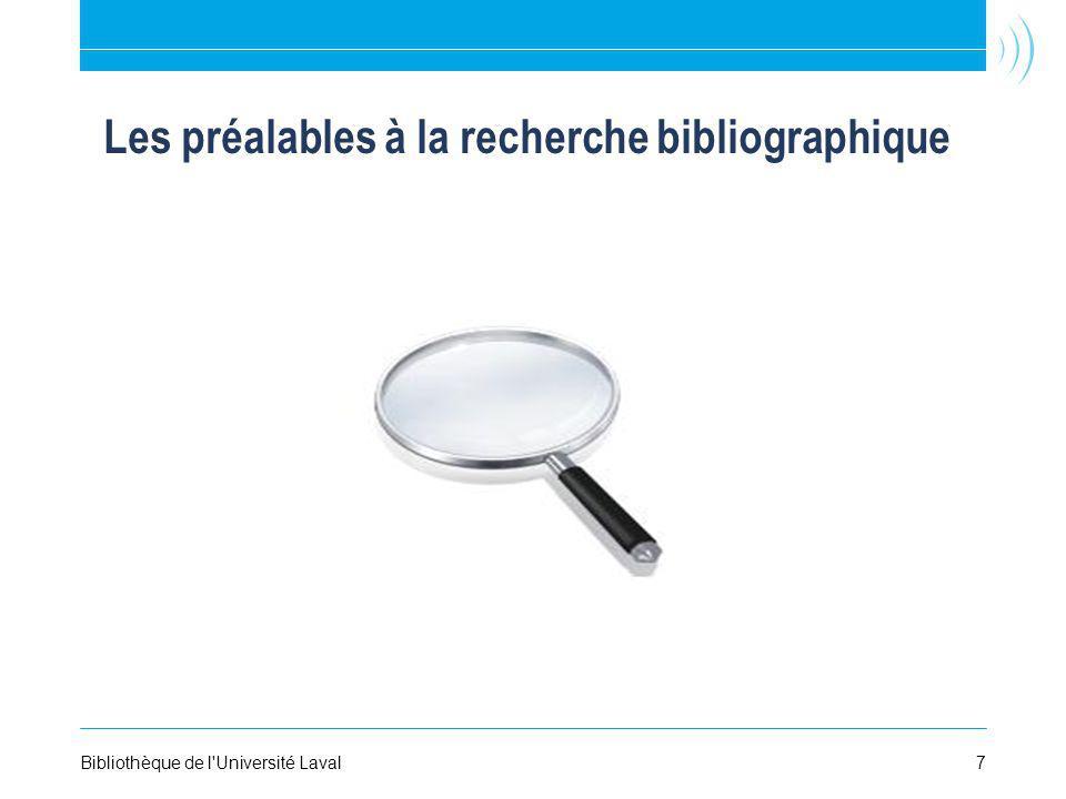 Les préalables à la recherche bibliographique Bibliothèque de l'Université Laval7