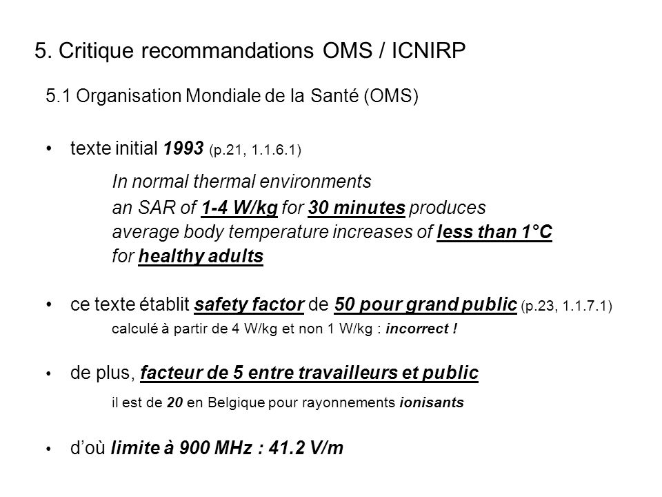 5.1 Organisation Mondiale de la Santé (OMS) texte initial 1993 (p.21, 1.1.6.1) In normal thermal environments an SAR of 1-4 W/kg for 30 minutes produc