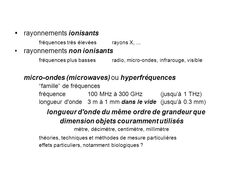 rayonnements ionisants fréquences très élevéesrayons X,... rayonnements non ionisants fréquences plus bassesradio, micro-ondes, infrarouge, visible mi