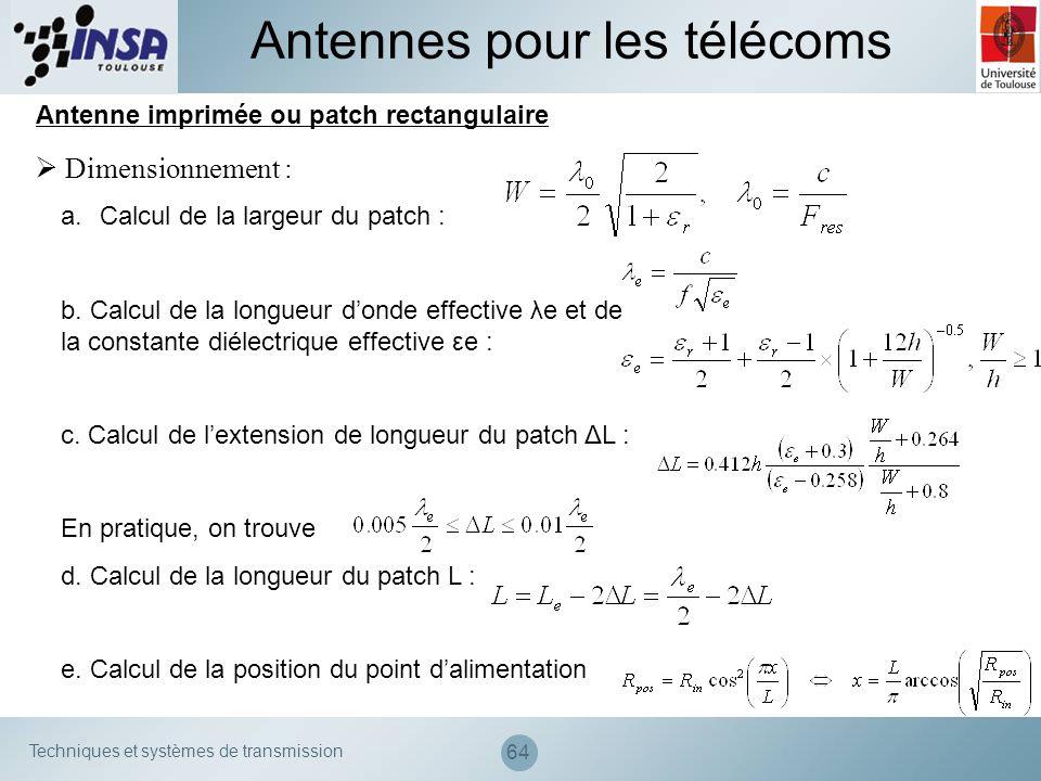 Techniques et systèmes de transmission 64 Antenne imprimée ou patch rectangulaire Antennes pour les télécoms Dimensionnement : a.Calcul de la largeur