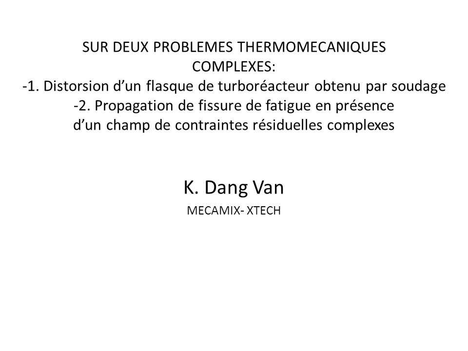 SUR DEUX PROBLEMES THERMOMECANIQUES COMPLEXES: -1. Distorsion dun flasque de turboréacteur obtenu par soudage -2. Propagation de fissure de fatigue en