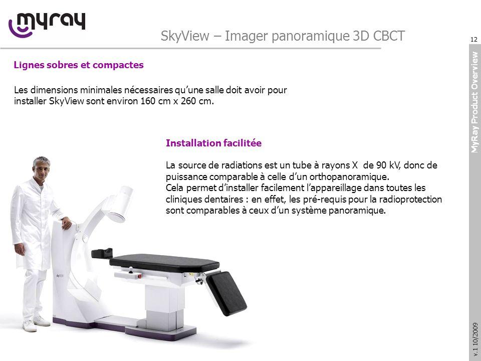 MyRay Product Overview v.1 10/2009 Lignes sobres et compactes Les dimensions minimales nécessaires quune salle doit avoir pour installer SkyView sont environ 160 cm x 260 cm.