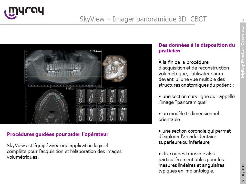 MyRay Product Overview v.1 10/2009 SkyView – Imager panoramique 3D CBCT 10 Présentation personnalisée des données
