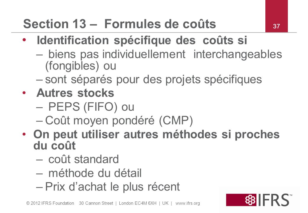 © 2012 IFRS Foundation 30 Cannon Street | London EC4M 6XH | UK | www.ifrs.org 37 Section 13 – Formules de coûts Identification spécifique des coûts si