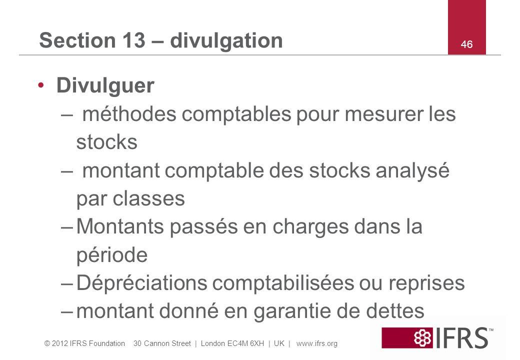 © 2012 IFRS Foundation 30 Cannon Street | London EC4M 6XH | UK | www.ifrs.org 46 Section 13 – divulgation Divulguer – méthodes comptables pour mesurer