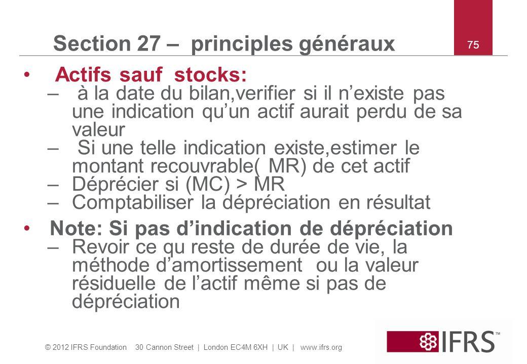 © 2012 IFRS Foundation 30 Cannon Street | London EC4M 6XH | UK | www.ifrs.org 75 Section 27 – principles généraux Actifs sauf stocks: – à la date du b