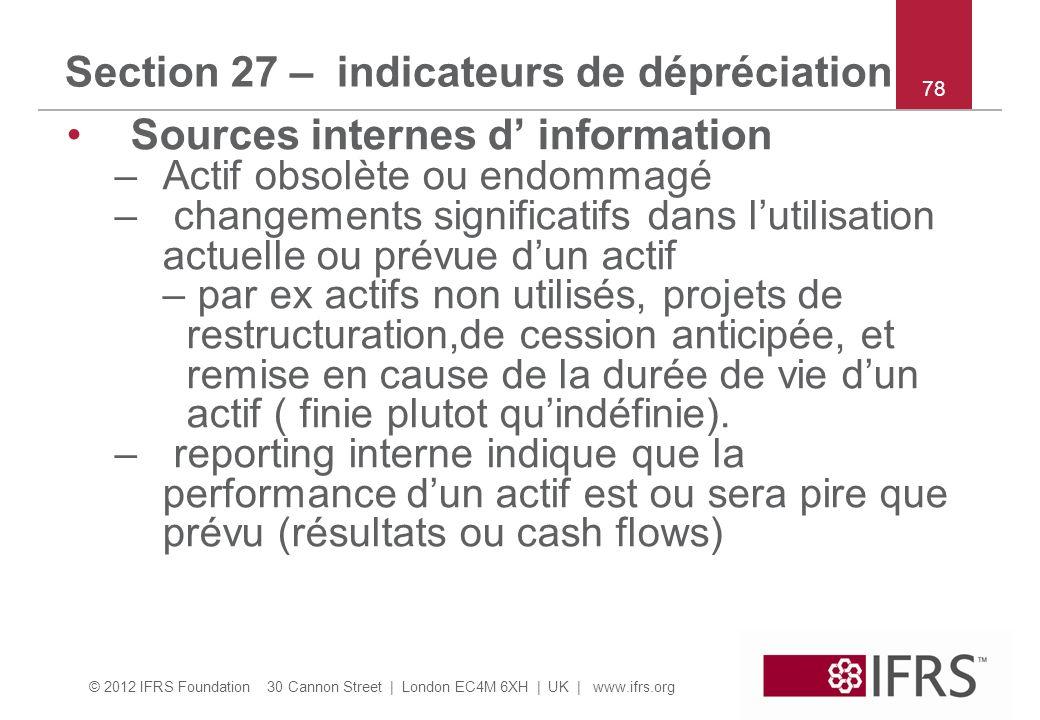 © 2012 IFRS Foundation 30 Cannon Street | London EC4M 6XH | UK | www.ifrs.org 78 Section 27 – indicateurs de dépréciation Sources internes d informati