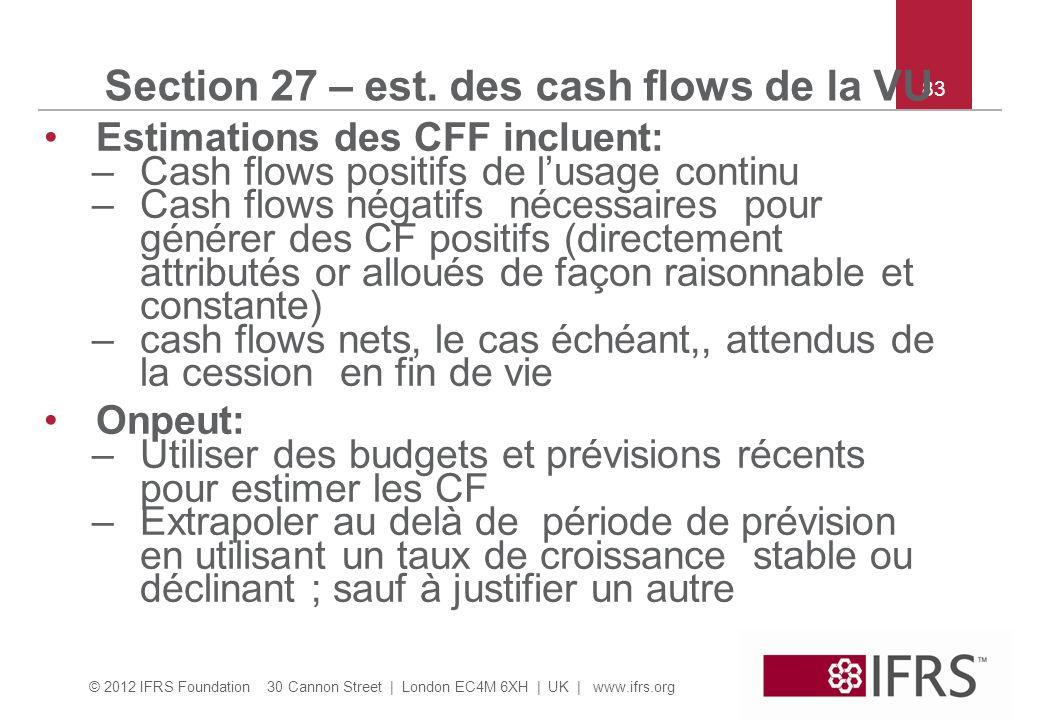 © 2012 IFRS Foundation 30 Cannon Street | London EC4M 6XH | UK | www.ifrs.org 83 Section 27 – est. des cash flows de la VU Estimations des CFF incluen