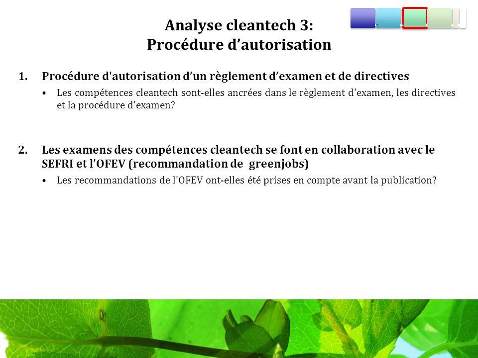 Analyse cleantech 3: Procédure dautorisation 1.Procédure d autorisation dun règlement dexamen et de directives Les compétences cleantech sont-elles ancrées dans le règlement d examen, les directives et la procédure d examen.