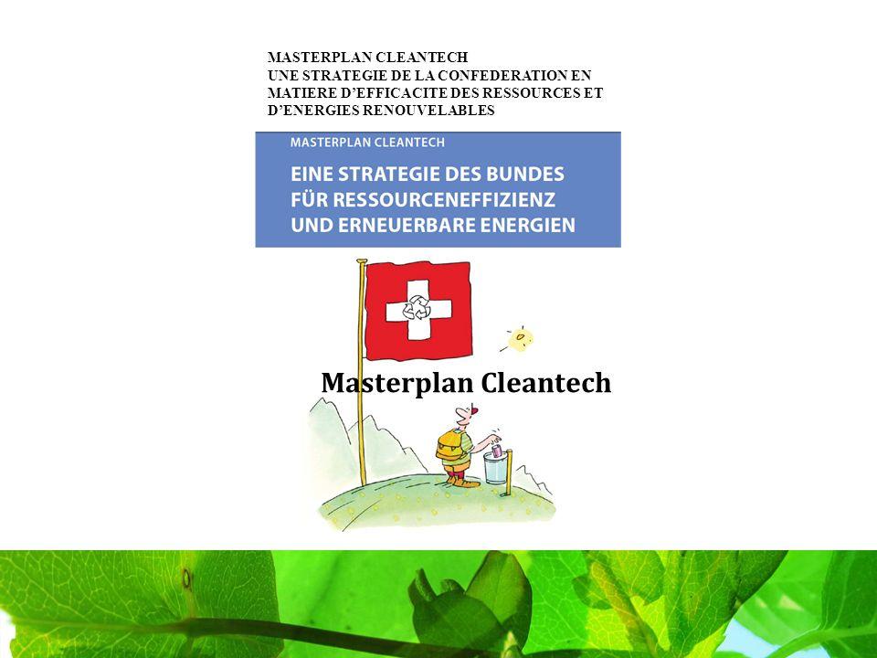 Masterplan Cleantech MASTERPLAN CLEANTECH UNE STRATEGIE DE LA CONFEDERATION EN MATIERE DEFFICACITE DES RESSOURCES ET DENERGIES RENOUVELABLES