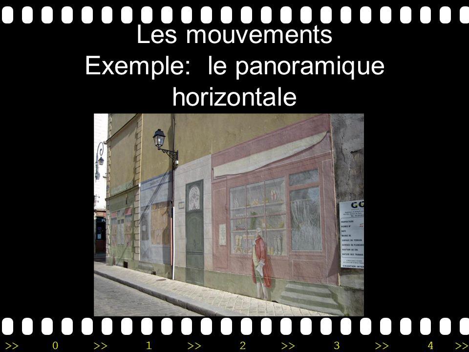>>0 >>1 >> 2 >> 3 >> 4 >> Les mouvements Exemple: le panoramique horizontale