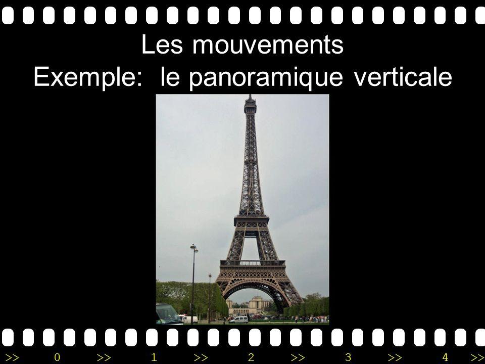 >>0 >>1 >> 2 >> 3 >> 4 >> Les mouvements Exemple: le panoramique verticale