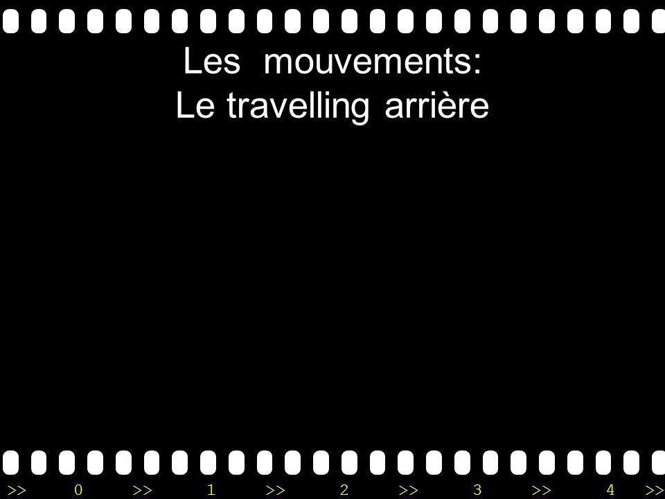 >>0 >>1 >> 2 >> 3 >> 4 >> Les mouvements: Le travelling arrière