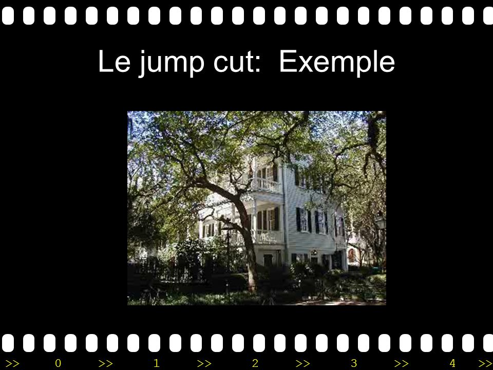 >>0 >>1 >> 2 >> 3 >> 4 >> Le jump cut: Exemple