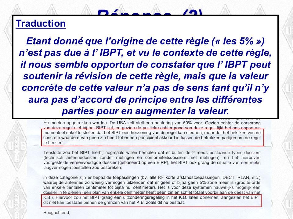 Réponse (2) Traduction Etant donné que lorigine de cette règle (« les 5% ») nest pas due à l IBPT, et vu le contexte de cette règle, il nous semble opportun de constater que l IBPT peut soutenir la révision de cette règle, mais que la valeur concrète de cette valeur na pas de sens tant quil ny aura pas daccord de principe entre les différentes parties pour en augmenter la valeur.