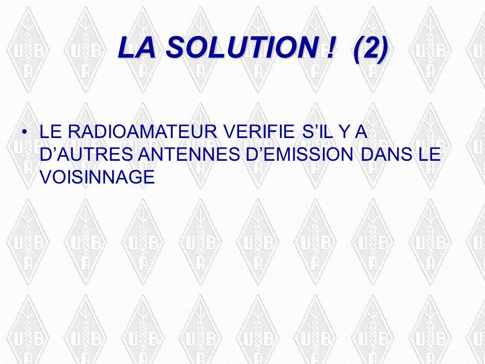 LA SOLUTION ! (2) LE RADIOAMATEUR VERIFIE SIL Y A DAUTRES ANTENNES DEMISSION DANS LE VOISINNAGE