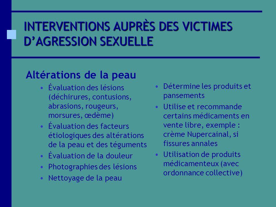INTERVENTIONS AUPRÈS DES VICTIMES DAGRESSION SEXUELLE Altérations de la peau Évaluation des lésions (déchirures, contusions, abrasions, rougeurs, mors