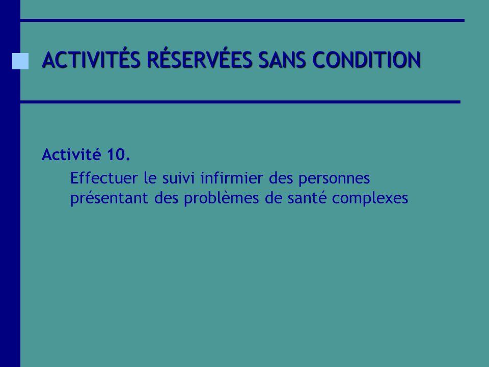 ACTIVITÉS RÉSERVÉES SANS CONDITION Activité 10. Effectuer le suivi infirmier des personnes présentant des problèmes de santé complexes
