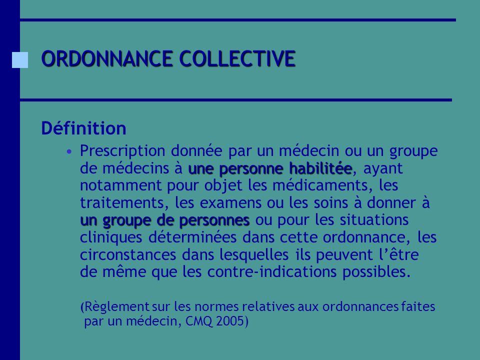 ORDONNANCE COLLECTIVE Définition une personne habilitée un groupe de personnesPrescription donnée par un médecin ou un groupe de médecins à une person