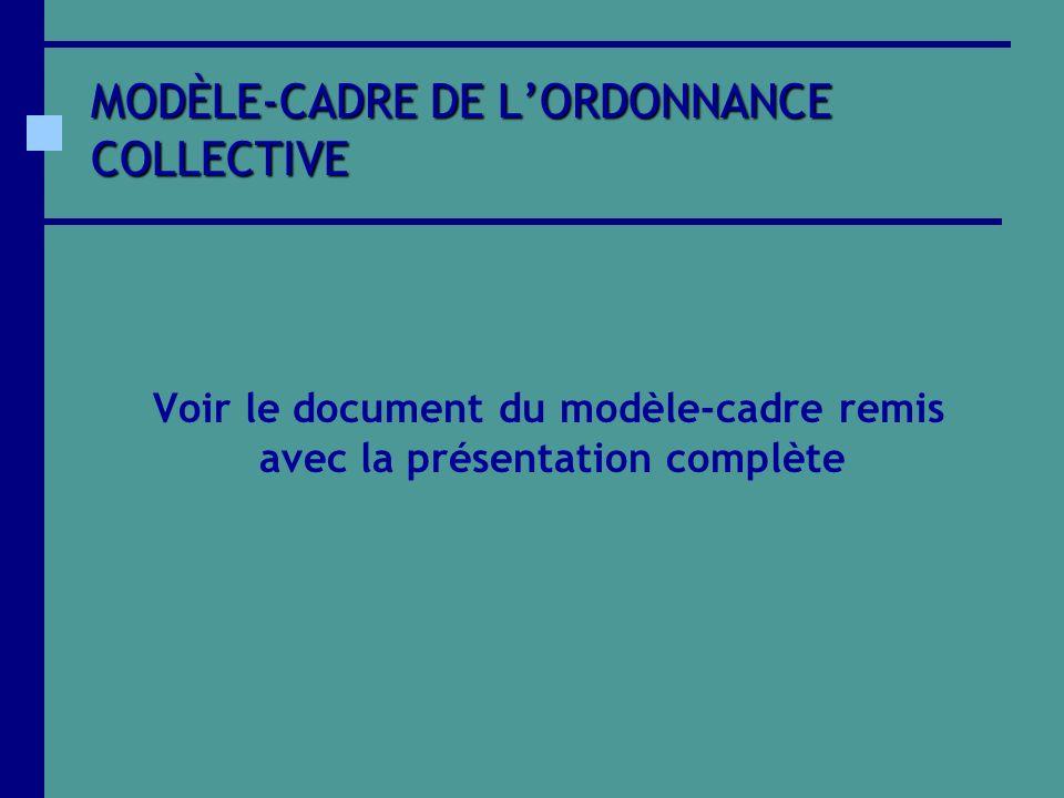 MODÈLE-CADRE DE LORDONNANCE COLLECTIVE Voir le document du modèle-cadre remis avec la présentation complète