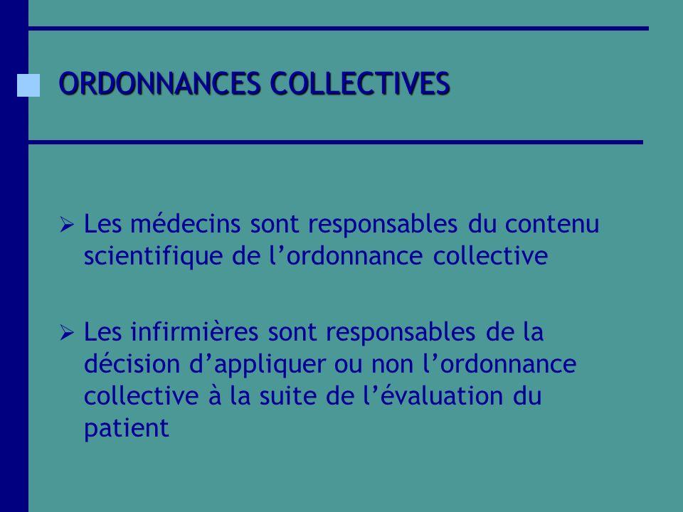 ORDONNANCES COLLECTIVES Les médecins sont responsables du contenu scientifique de lordonnance collective Les infirmières sont responsables de la décis