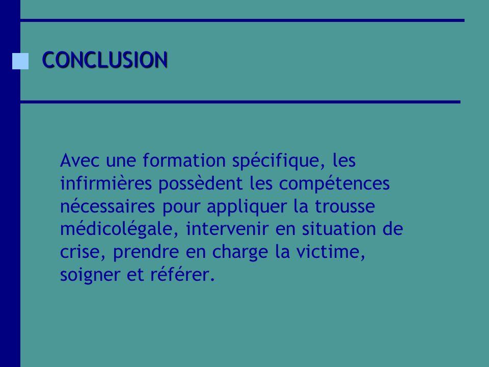CONCLUSION Avec une formation spécifique, les infirmières possèdent les compétences nécessaires pour appliquer la trousse médicolégale, intervenir en