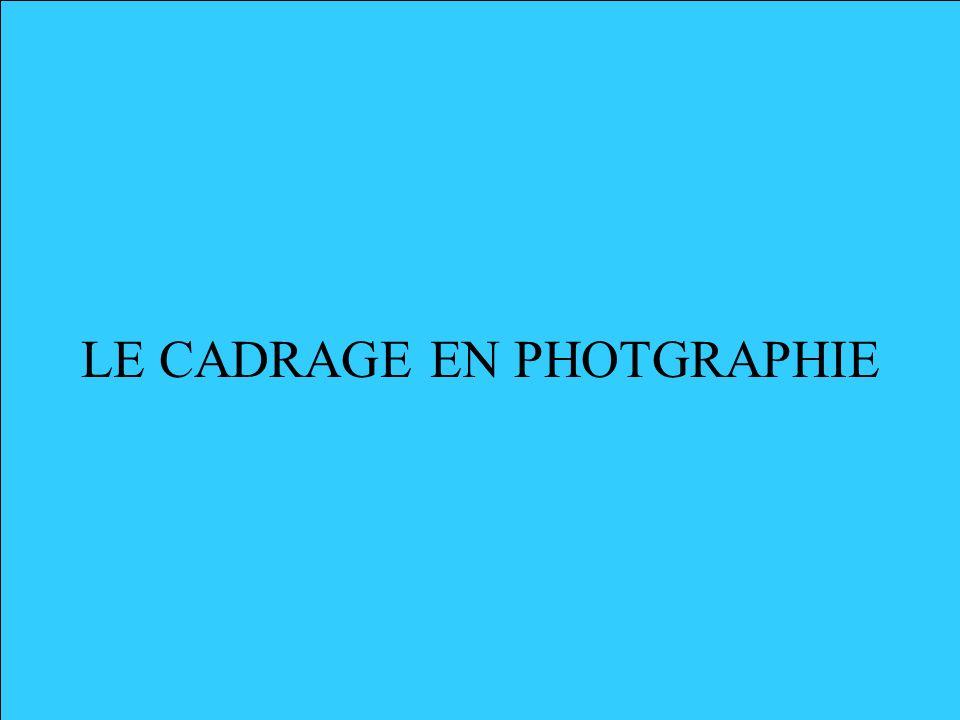 LE CADRAGE EN PHOTGRAPHIE