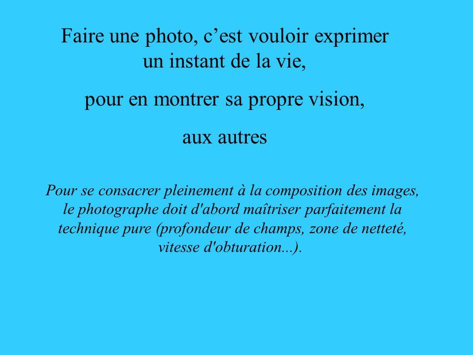 Pour se consacrer pleinement à la composition des images, le photographe doit d'abord maîtriser parfaitement la technique pure (profondeur de champs,