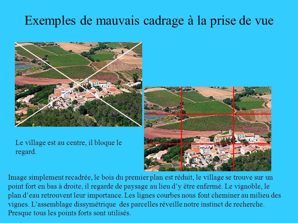 Exemples de mauvais cadrage à la prise de vue Le village est au centre, il bloque le regard. Image simplement recadrée, le bois du premier plan est ré