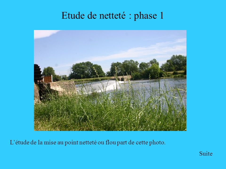 Etude de netteté : phase 1 Létude de la mise au point netteté ou flou part de cette photo. Suite