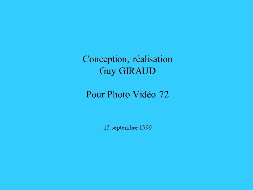 Conception, réalisation Guy GIRAUD Pour Photo Vidéo 72 15 septembre 1999