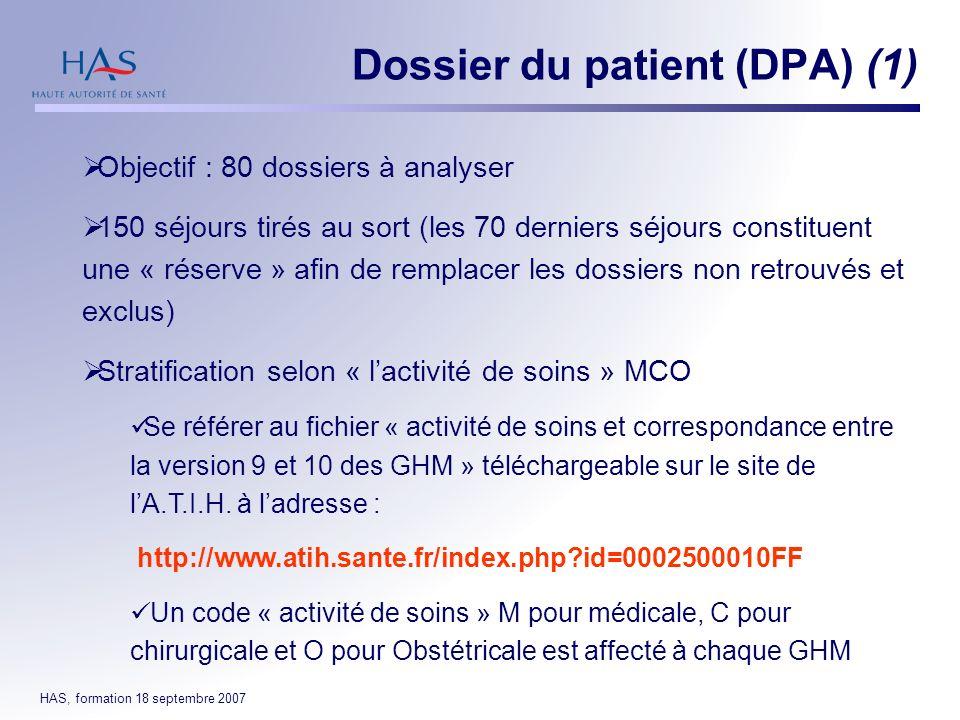 HAS, formation 18 septembre 2007 Dossier du patient (DPA) (1) Objectif : 80 dossiers à analyser 150 séjours tirés au sort (les 70 derniers séjours con