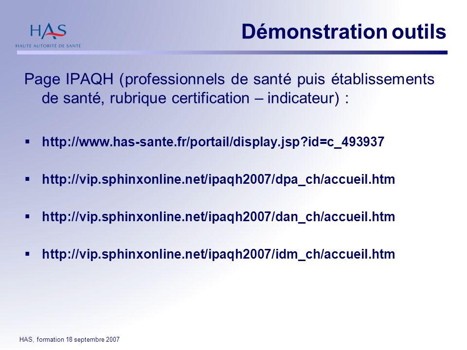 HAS, formation 18 septembre 2007 Page IPAQH (professionnels de santé puis établissements de santé, rubrique certification – indicateur) : http://www.h