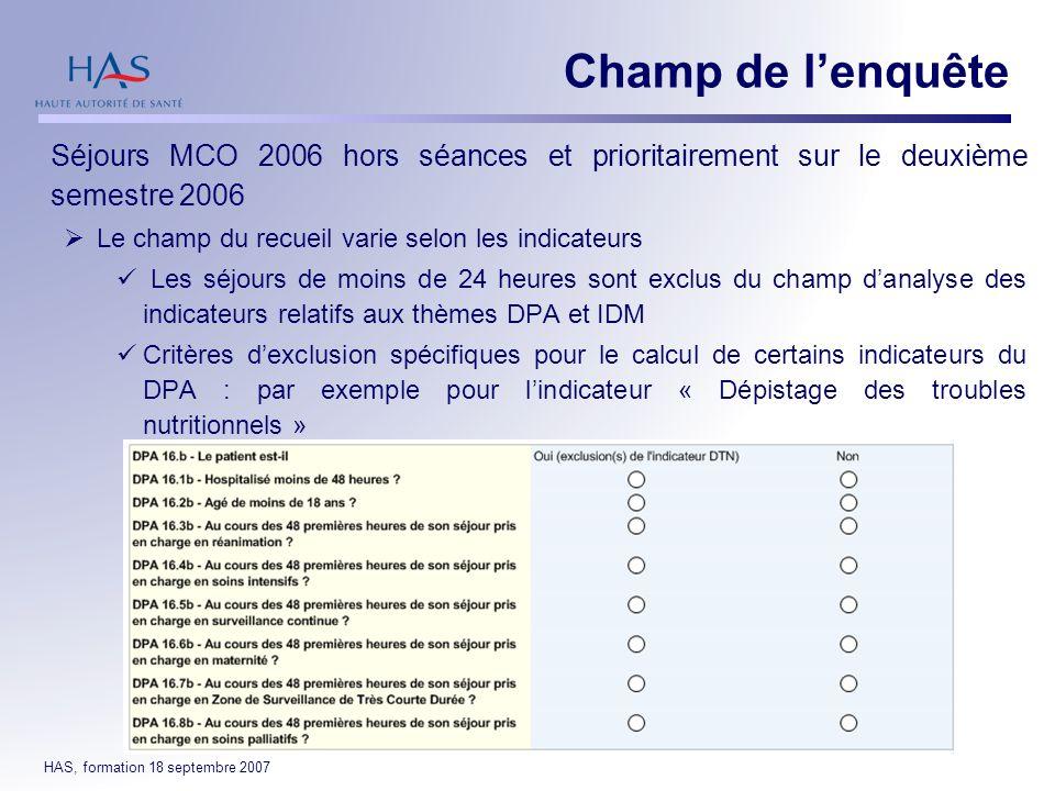 HAS, formation 18 septembre 2007 Séjours MCO 2006 hors séances et prioritairement sur le deuxième semestre 2006 Le champ du recueil varie selon les in