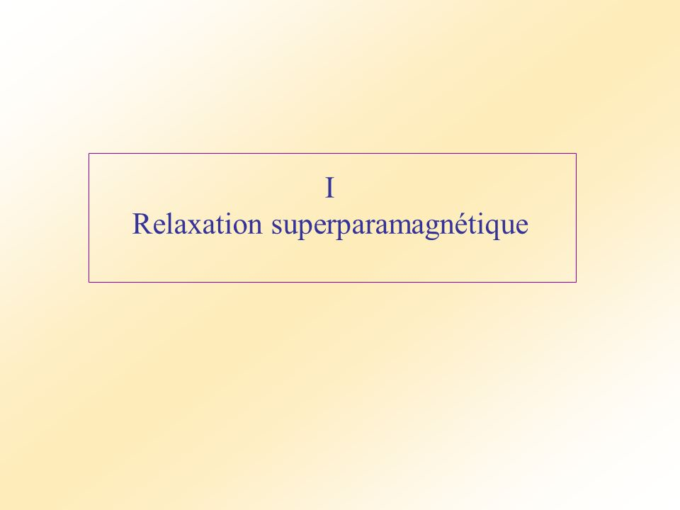 I Relaxation superparamagnétique