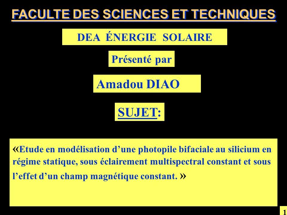 FACULTE DES SCIENCES ET TECHNIQUES DEA ÉNERGIE SOLAIRE Amadou DIAO « Etude en modélisation dune photopile bifaciale au silicium en régime statique, so