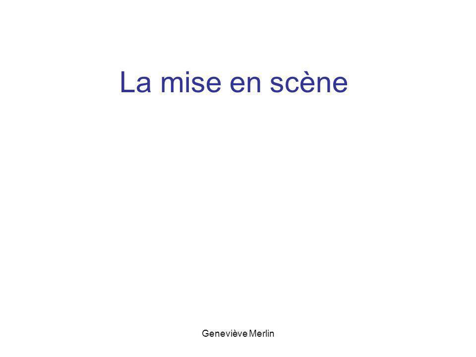 La mise en scène Geneviève Merlin