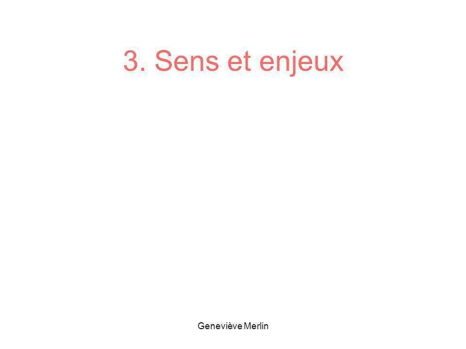 3. Sens et enjeux Geneviève Merlin