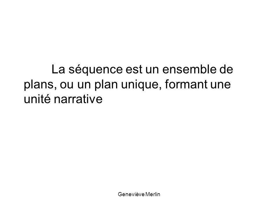 La séquence est un ensemble de plans, ou un plan unique, formant une unité narrative Geneviève Merlin