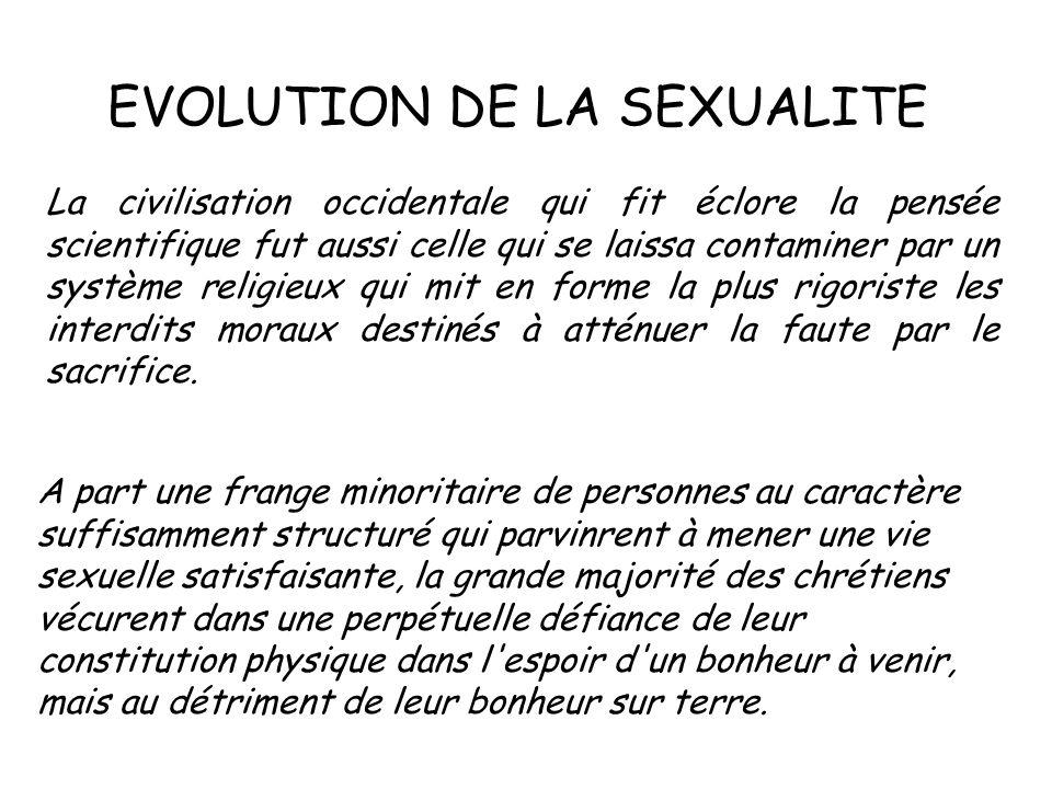 EVOLUTION DE LA SEXUALITE La civilisation occidentale qui fit éclore la pensée scientifique fut aussi celle qui se laissa contaminer par un système re
