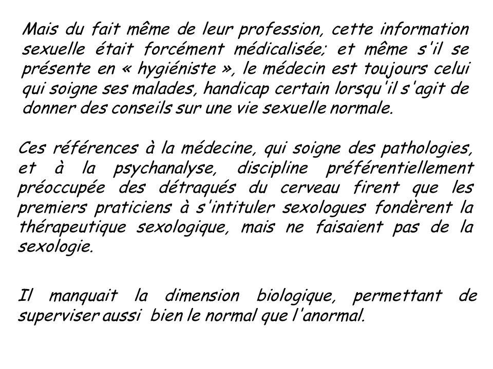 Mais du fait même de leur profession, cette information sexuelle était forcément médicalisée; et même s'il se présente en « hygiéniste », le médecin e